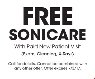 Free Sonicare With Paid New Patient Visit (Exam, Cleaning, X-Rays). Call for details. Cannot be combined with any other offer. Offer expires 7/3/17.