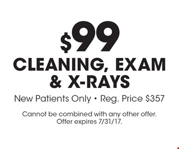 $99 Cleaning, Exam & X-Rays. New Patients Only. Reg. Price $357. Cannot be combined with any other offer. Offer expires 7/31/17.