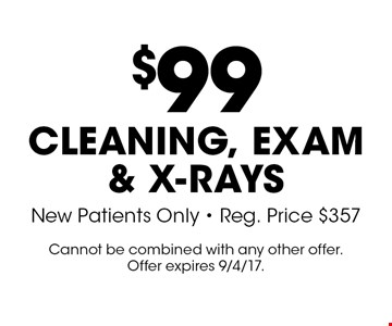 $99 Cleaning, Exam & X-Rays. New Patients Only. Reg. Price $357. Cannot be combined with any other offer. Offer expires 9/4/17.