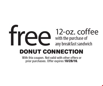 free 12-oz. coffee with the purchase of any breakfast sandwich. With this coupon. Not valid with other offers or prior purchases. Offer expires 10/28/16.
