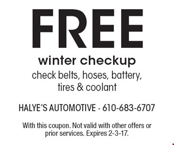 Free winter checkup. Check belts, hoses, battery, tires & coolant. With this coupon. Not valid with other offers or prior services. Expires 2-3-17.