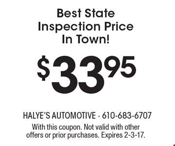$33.95 Best State Inspection Price In Town! With this coupon. Not valid with other offers or prior purchases. Expires 2-3-17.