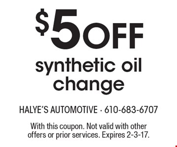 $5 Off synthetic oil change. With this coupon. Not valid with other offers or prior services. Expires 2-3-17.