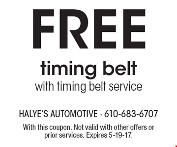 Free timing belt with timing belt service. With this coupon. Not valid with other offers or prior services. Expires 5-19-17.
