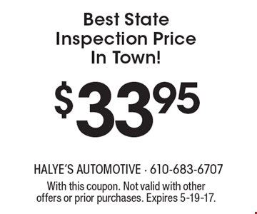 $33.95 Best State Inspection Price In Town! With this coupon. Not valid with other offers or prior purchases. Expires 5-19-17.