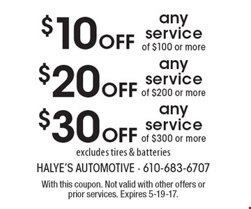 $30 Off any service of $300 or more excludes tires & batteries OR $20 Off any service of $200 or more excludes tires & batteries OR $10 Off any service of $100 or more excludes tires & batteries. With this coupon. Not valid with other offers or prior services. Expires 5-19-17.