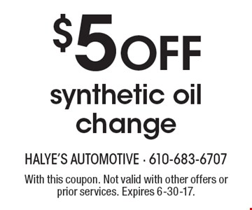 $5 Off synthetic oil change. With this coupon. Not valid with other offers or prior services. Expires 6-30-17.