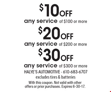 $30 Off any service of $300 or more excludes tires & batteries OR $20 Off any service of $200 or more excludes tires & batteries OR $10 Off any service of $100 or more excludes tires & batteries. With this coupon. Not valid with other offers or prior purchases. Expires 6-30-17.