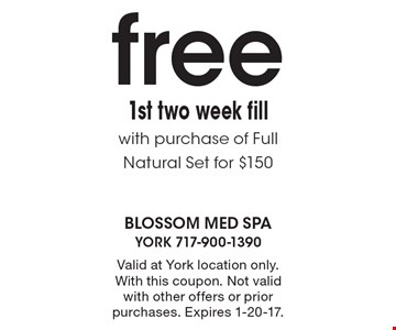 Free 1st two week fill with purchase of Full Natural Set for $150. Valid at York location only. With this coupon. Not valid with other offers or prior purchases. Expires 1-20-17.
