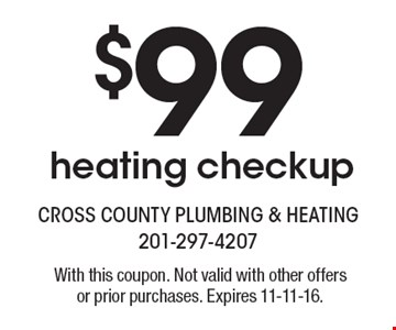 $99 heating checkup. With this coupon. Not valid with other offers or prior purchases. Expires 11-11-16.