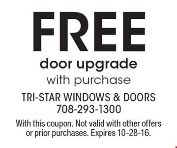 free door upgrade with purchase. With this coupon. Not valid with other offers or prior purchases. Expires 10-28-16.