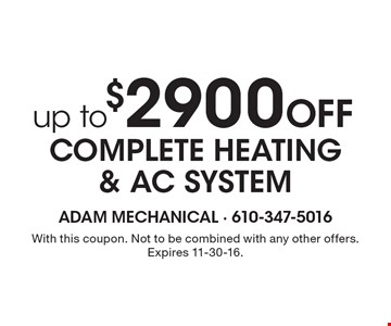 Up to $2900 off complete Heating & AC system. With this coupon. Not to be combined with any other offers. Expires 11-30-16.
