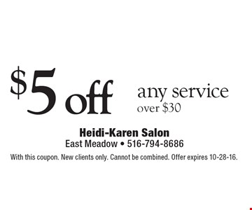 $5 off any serviceover $30. With this coupon. New clients only. Cannot be combined. Offer expires 10-28-16.