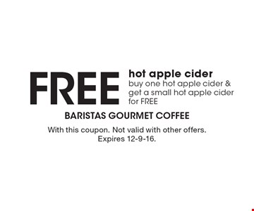 Free hot apple cider buy one hot apple cider & get a small hot apple cider for FREE. With this coupon. Not valid with other offers.Expires 12-9-16.