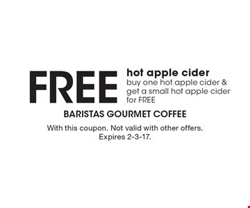 Free hot apple cider. Buy one hot apple cider & get a small hot apple cider for FREE. With this coupon. Not valid with other offers. Expires 2-3-17.