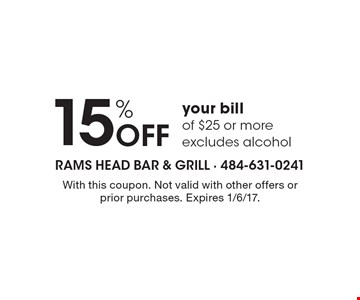 15% OFF your bill of $25 or more. Excludes alcohol. With this coupon. Not valid with other offers or prior purchases. Expires 1/6/17.