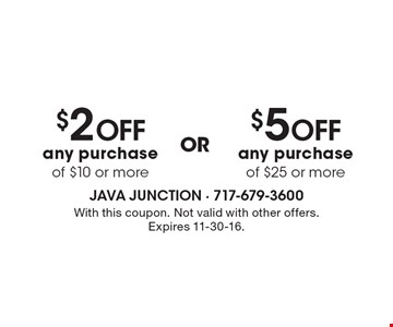 $2 off any purchase of $10 or more OR $5 off any purchase of $25 or more. With this coupon. Not valid with other offers. Expires 11-30-16.