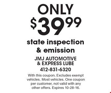 Only $39.99 state inspection & emission. With this coupon. Excludes exempt vehicles. Most vehicles. One coupon per customer, not valid with any other offers. Expires 10-28-16.