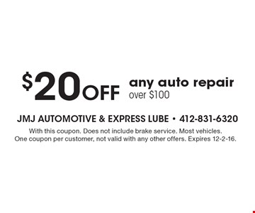 $20 Off any auto repair over $100. With this coupon. Does not include brake service. Most vehicles. One coupon per customer, not valid with any other offers. Expires 12-2-16.