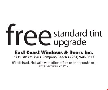 Free standard tint upgrade. With this ad. Not valid with other offers or prior purchases. Offer expires 2/3/17.