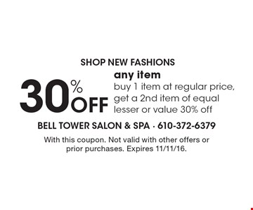 Shop New Fashions. 30% Off any item. Buy 1 item at regular price, get a 2nd item of equal lesser or value 30% off. With this coupon. Not valid with other offers or prior purchases. Expires 11/11/16.