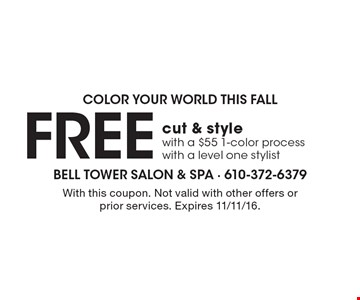 Color Your World This Fall - Free cut & style with a $55 1-color process with a level one stylist. With this coupon. Not valid with other offers or prior services. Expires 11/11/16.