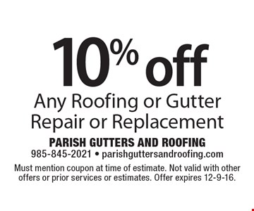 10% off Any Roofing or Gutter Repair or Replacement. Must mention coupon at time of estimate. Not valid with other offers or prior services or estimates. Offer expires 12-9-16.
