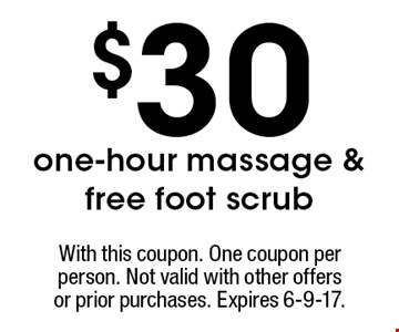 $30 one-hour massage & free foot scrub. With this coupon. One coupon per person. Not valid with other offersor prior purchases. Expires 6-9-17.