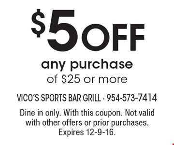 $5 off any purchase of $25 or more. Dine in only. With this coupon. Not valid with other offers or prior purchases. Expires 12-9-16.