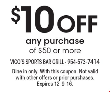 $10 Off any purchase of $50 or more. Dine in only. With this coupon. Not valid with other offers or prior purchases. Expires 12-9-16.