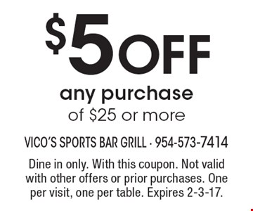 $5 Off any purchase of $25 or more. Dine in only. With this coupon. Not valid with other offers or prior purchases. One per visit, one per table. Expires 2-3-17.