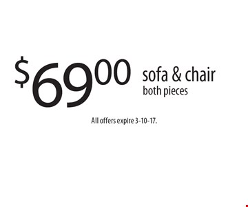$69.00 sofa & chair both pieces. All offers expire 3-10-17.
