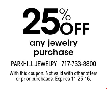 25% off any jewelry purchase. With this coupon. Not valid with other offers or prior purchases. Expires 11-25-16.