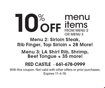 10% Off menu items from Menu 2 or menu 3. Menu 2: Sirloin Steak, Rib Finger, Top Sirloin + 28 More!Menu 3: LA Shirt Rib, Shrimp, Beef Tongue + 35 more!. With this coupon. Not valid with other offers or prior purchases. Expires 11-4-16.