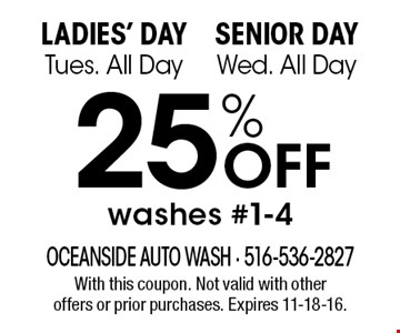 Ladies' Day. Tues. All Day & Senior Day Wed. All Day. 25% off washes #1-4. With this coupon. Not valid with other offers or prior purchases. Expires 11-18-16.
