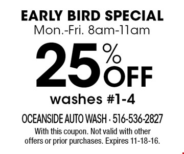 Early Bird Special. Mon.-Fri. 8am-11am. 25% off washes #1-4. With this coupon. Not valid with other offers or prior purchases. Expires 11-18-16.