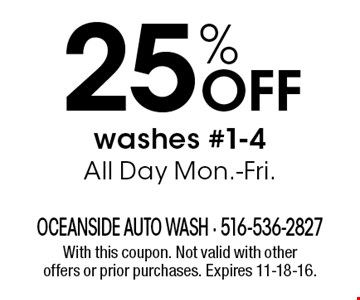 25% off washes #1-4 All Day Mon.-Fri. With this coupon. Not valid with other offers or prior purchases. Expires 11-18-16.