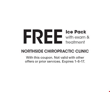Free Ice Pack with exam & treatment. With this coupon. Not valid with other offers or prior services. Expires 1-6-17.