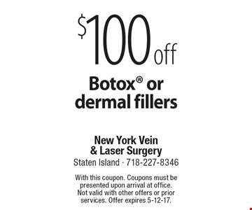 $100 off Botox or dermal fillers. With this coupon. Coupons must be presented upon arrival at office. Not valid with other offers or prior services. Offer expires 5-12-17.