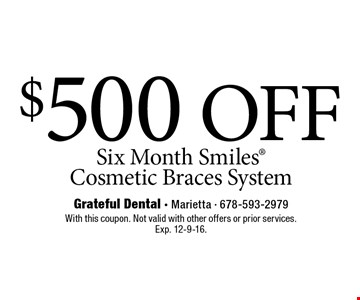 $500 off Six Month Smiles® Cosmetic Braces System. With this coupon. Not valid with other offers or prior services. Exp. 12-9-16.