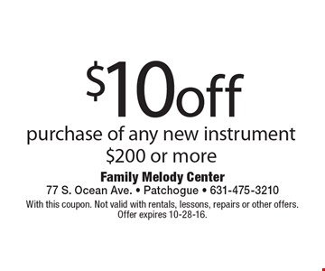 $10 off purchase of any new instrument $200 or more. With this coupon. Not valid with rentals, lessons, repairs or other offers.Offer expires 10-28-16.