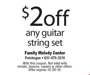 $2 off any guitar string set. With this coupon. Not valid with rentals, lessons, repairs or other offers.Offer expires 10-28-16.