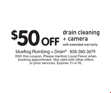 $50 Off drain cleaning + camera, with extended warranty. With this coupon. Please mention Local Flavor when booking appointment. Not valid with other offers or prior services. Expires 11-4-16.