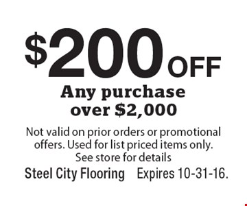 $200 OFF Any purchase over $2,000. Not valid on prior orders or promotional offers. Used for list priced items only. See store for details. Expires 10-31-16.