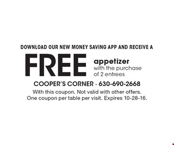 Download Our New Money Saving App and Receive a Free appetizer with the purchase of 2 entrees. With this coupon. Not valid with other offers. One coupon per table per visit. Expires 10-28-16.
