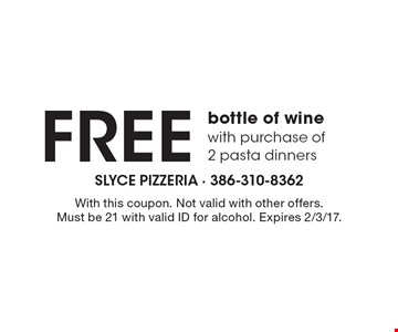 FREE bottle of wine with purchase of 2 pasta dinners. With this coupon. Not valid with other offers. Must be 21 with valid ID for alcohol. Expires 2/3/17.