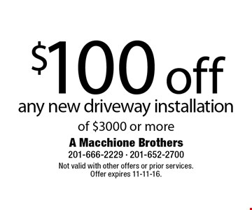 $100 off any new driveway installation of $3000 or more. Not valid with other offers or prior services. Offer expires 11-11-16.
