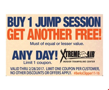 Free jump session. Buy 1 jump session, get another of equal or lesser value free. Any day. Limit 1 coupon. Expires 2/28/17.