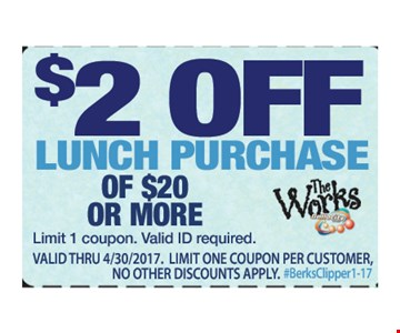 $2 off lunch purchase of $20 or more. Limit 1 coupon. Valid ID required. Valid thru 4/30/17. Limit one coupon per customer. No other discounts apply. #BerksClipper 1-17