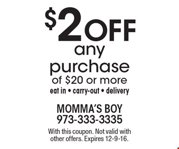 $2 off any purchase of $20 or more. Eat in. Carry-out. Delivery. With this coupon. Not valid with other offers. Expires 12-9-16.